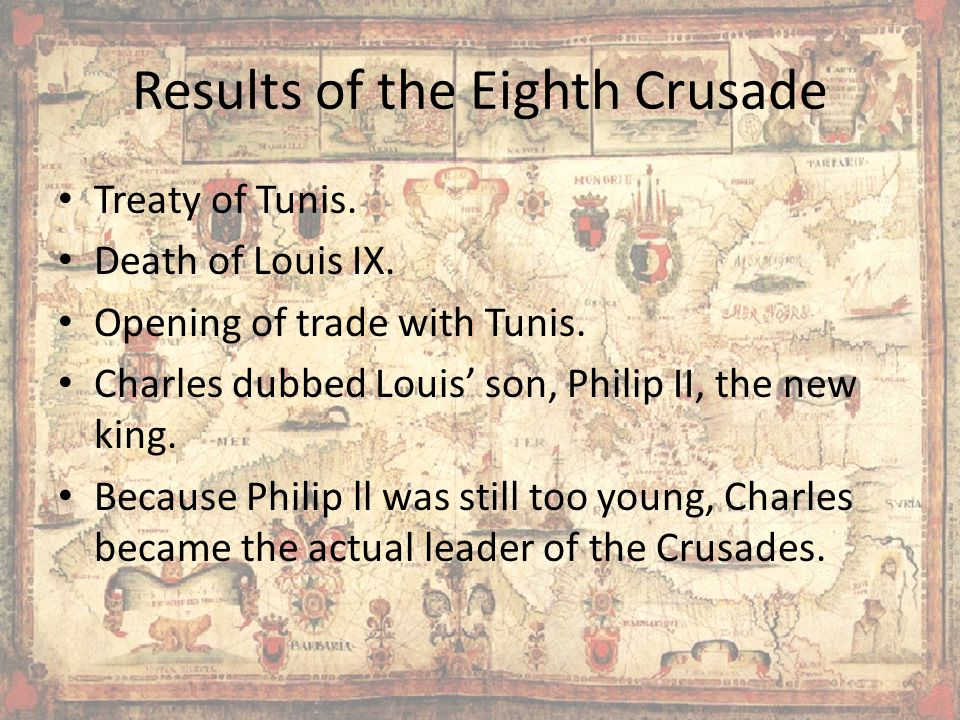 Results of the Eighth Crusade Treaty of Tunis.Death of Louis IX.