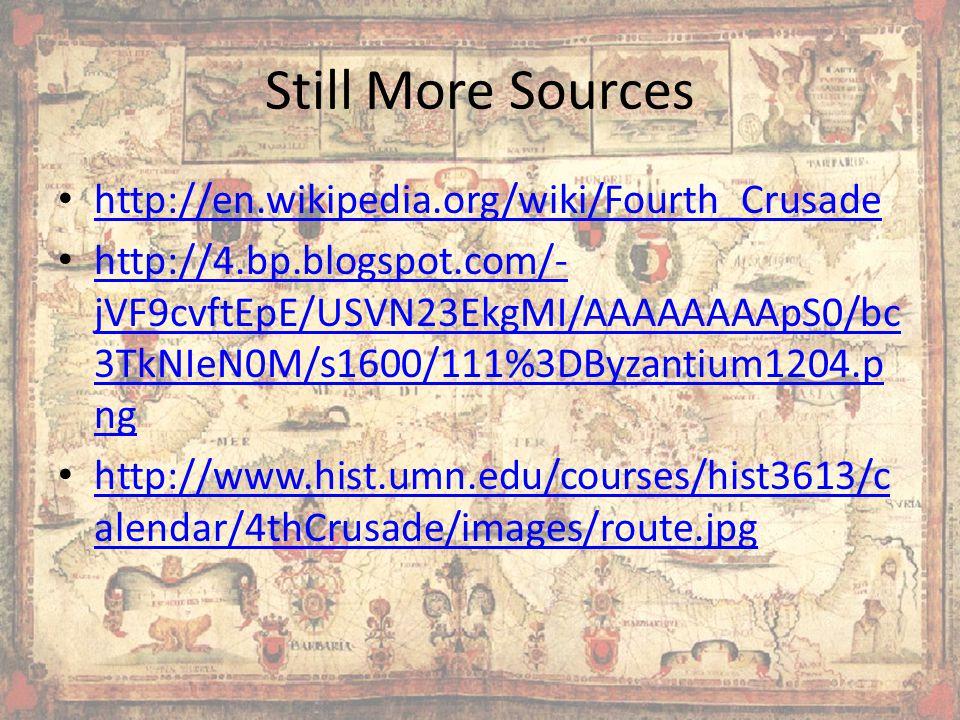 Still More Sources http://en.wikipedia.org/wiki/Fourth_Crusade http://4.bp.blogspot.com/- jVF9cvftEpE/USVN23EkgMI/AAAAAAAApS0/bc 3TkNIeN0M/s1600/111%3DByzantium1204.p ng http://4.bp.blogspot.com/- jVF9cvftEpE/USVN23EkgMI/AAAAAAAApS0/bc 3TkNIeN0M/s1600/111%3DByzantium1204.p ng http://www.hist.umn.edu/courses/hist3613/c alendar/4thCrusade/images/route.jpg http://www.hist.umn.edu/courses/hist3613/c alendar/4thCrusade/images/route.jpg