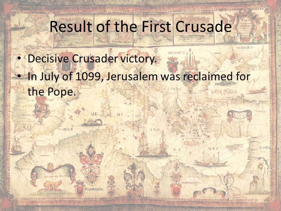 Result of the First Crusade Decisive Crusader victory.