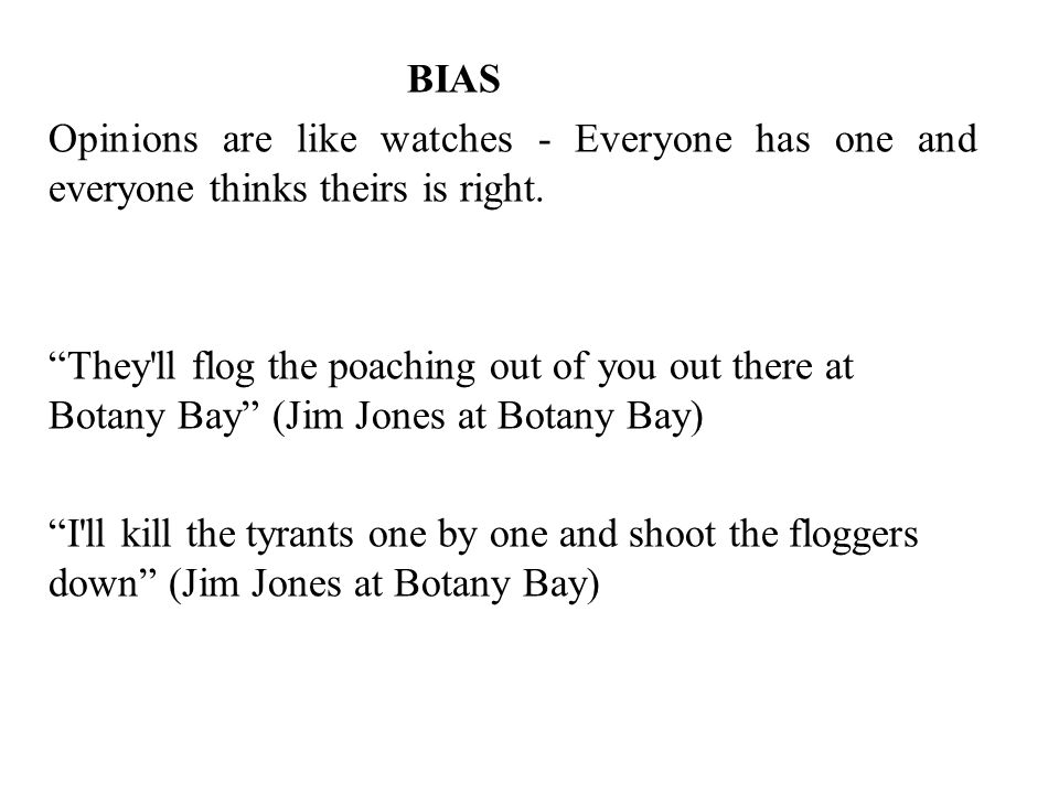 BIAS Opinions are like watches - Everyone has one and everyone thinks theirs is right.