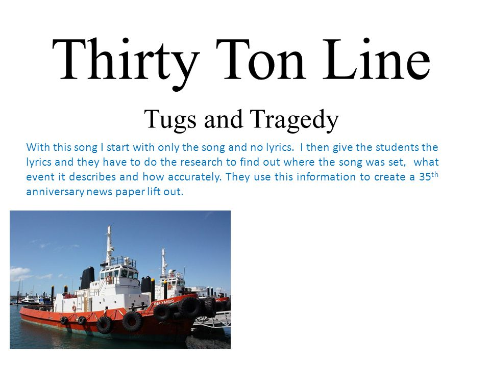 Thirty Ton Line Tugs and Tragedy With this song I start with only the song and no lyrics.
