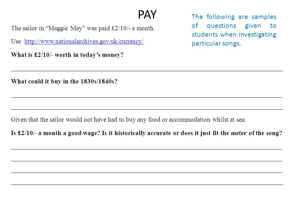 PAY The sailor in Maggie May was paid £2/10/- a month.
