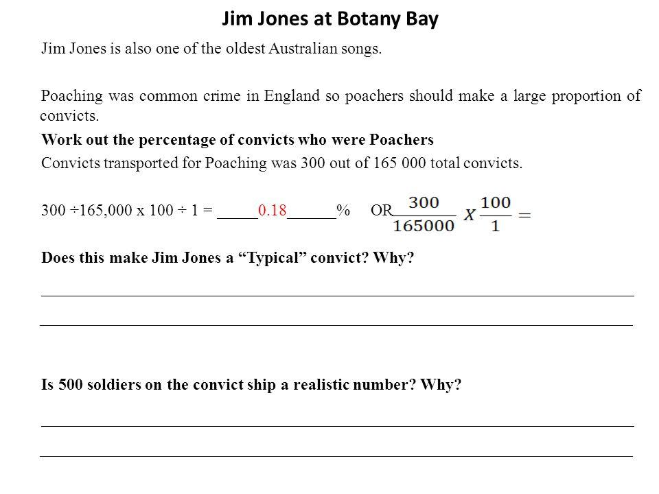 Jim Jones at Botany Bay Jim Jones is also one of the oldest Australian songs.
