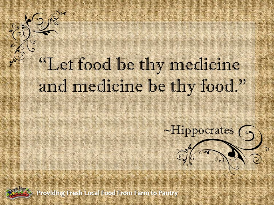 """""""Let food be thy medicine and medicine be thy food."""" ~Hippocrates"""