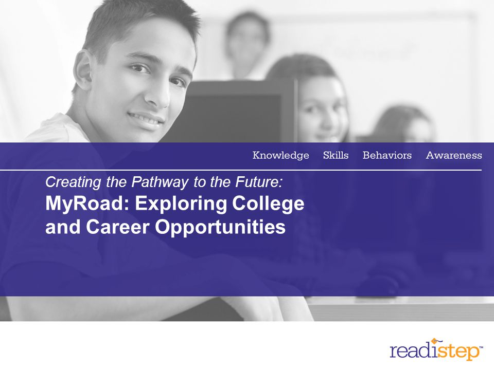 22 Creating the Pathway to the Future: MyRoad: Exploring College and Career Opportunities