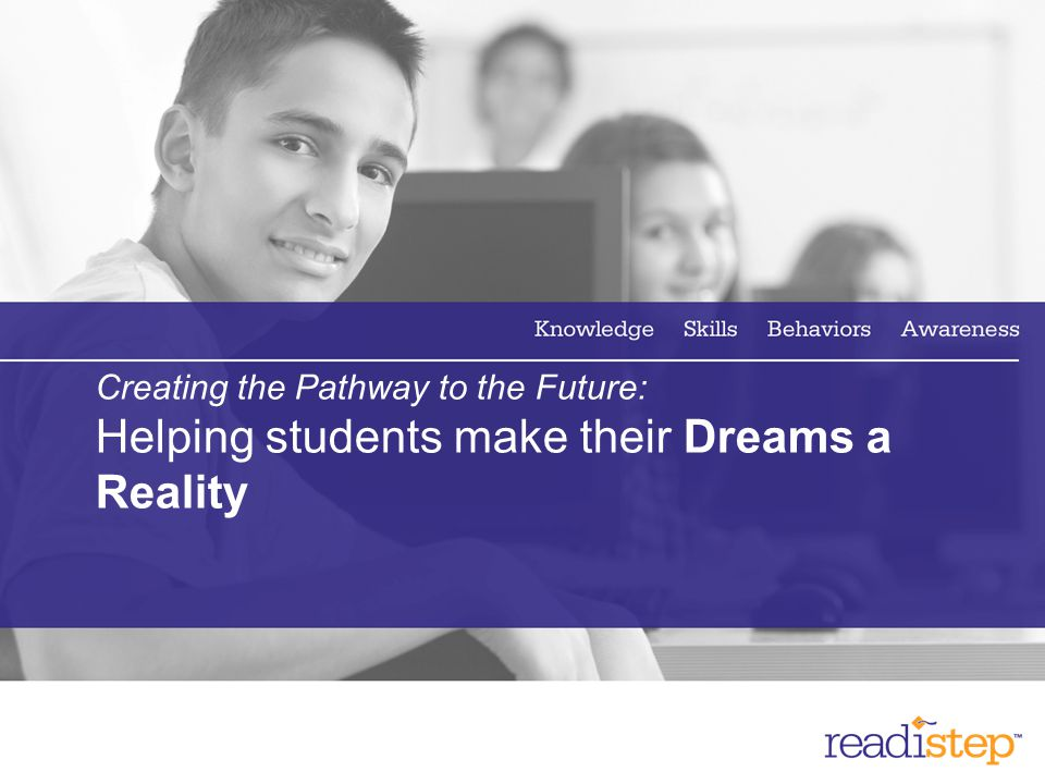 25 Creating the Pathway to the Future: Helping students make their Dreams a Reality