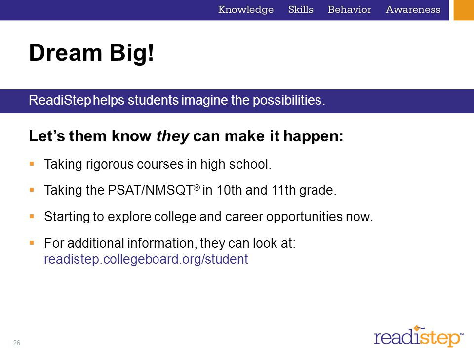 26 Dream Big. Let's them know they can make it happen:  Taking rigorous courses in high school.