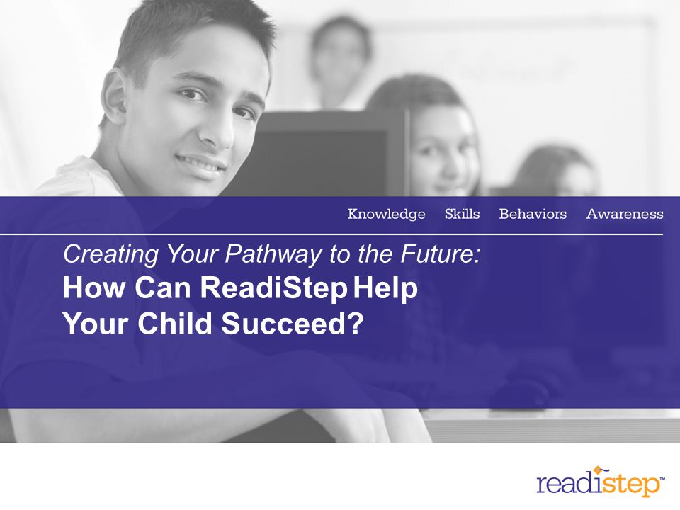 7 Creating Your Pathway to the Future: How Can ReadiStep Help Your Child Succeed