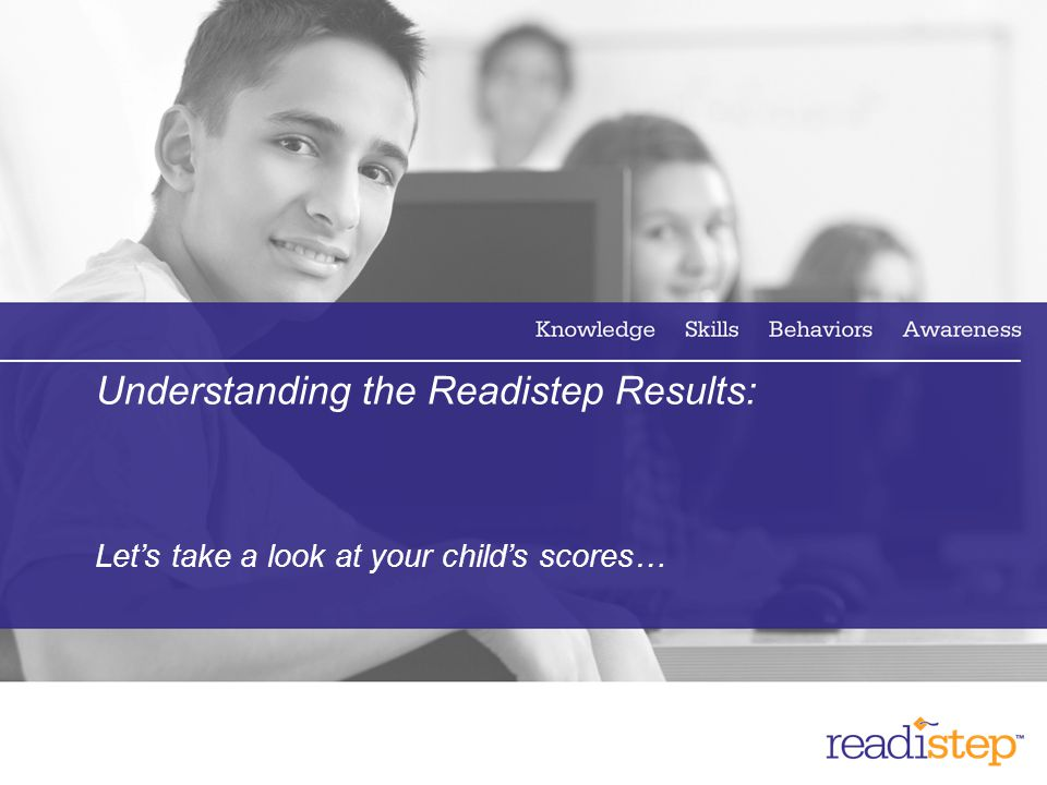 9 Understanding the Readistep Results: Let's take a look at your child's scores…