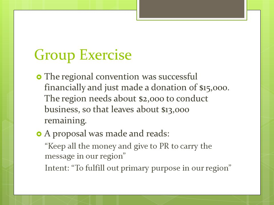 Group Exercise  The regional convention was successful financially and just made a donation of $15,000.