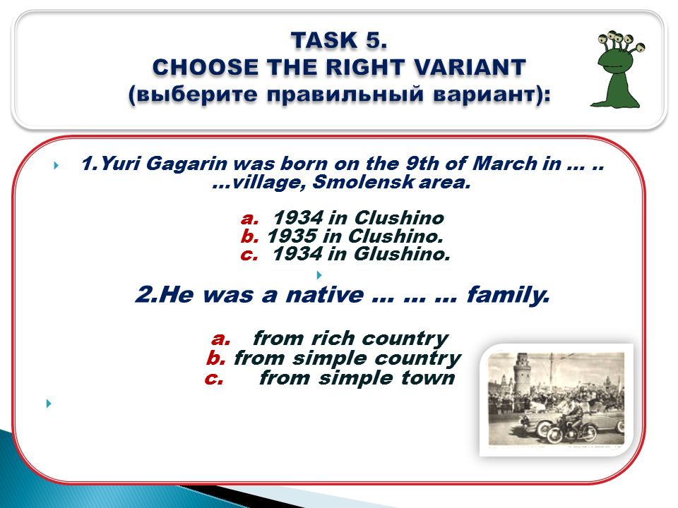  1.Yuri Gagarin was born on the 9th of March in …..