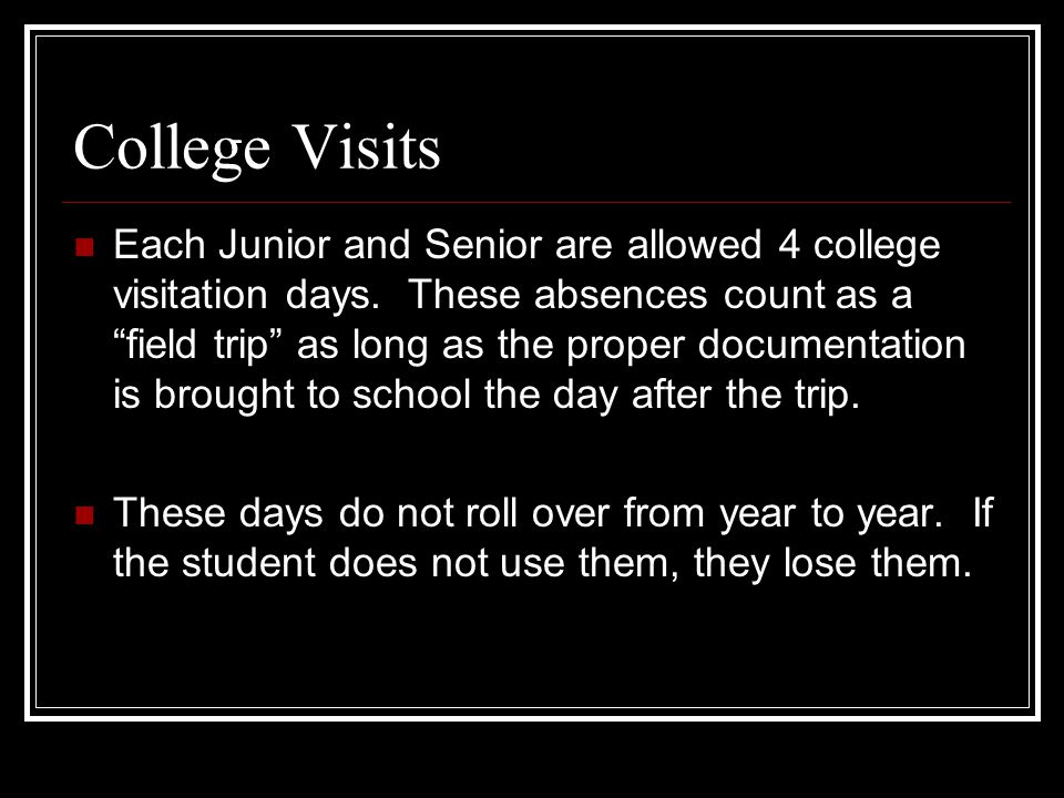 College Visits Each Junior and Senior are allowed 4 college visitation days.