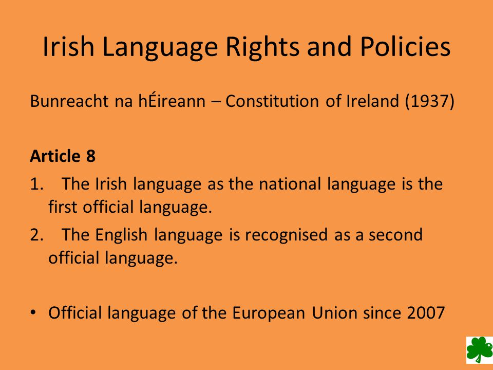 Irish Language Rights and Policies Bunreacht na hÉireann – Constitution of Ireland (1937) Article 8 1.