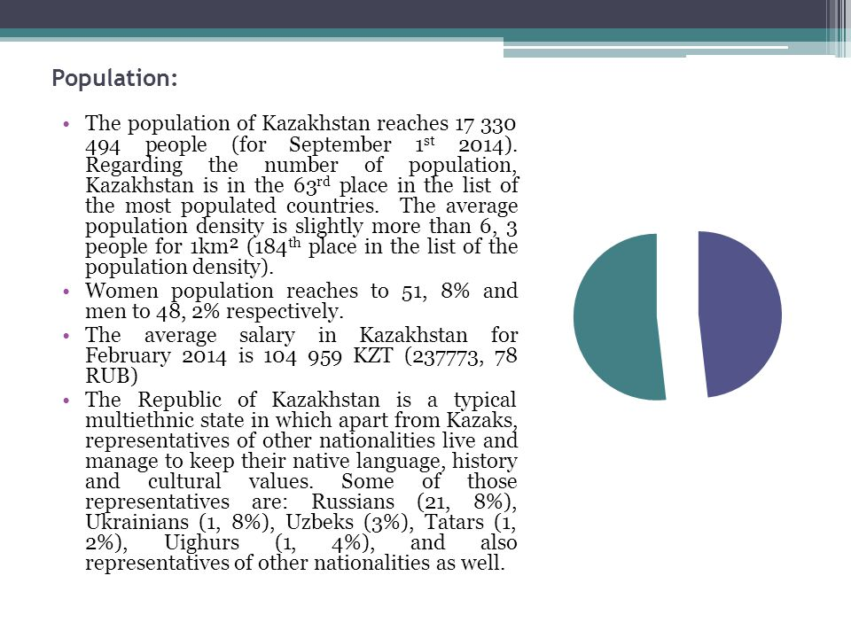 Population: The population of Kazakhstan reaches 17 330 494 people (for September 1 st 2014). Regarding the number of population, Kazakhstan is in the