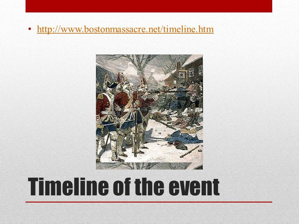 Timeline of the event http://www.bostonmassacre.net/timeline.htm
