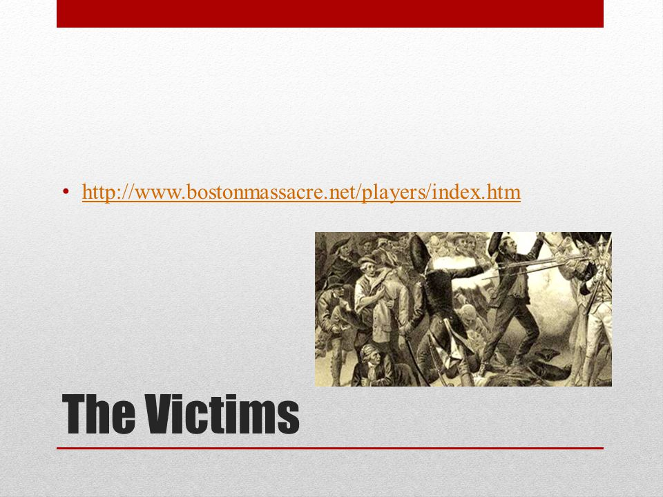 The Victims http://www.bostonmassacre.net/players/index.htm