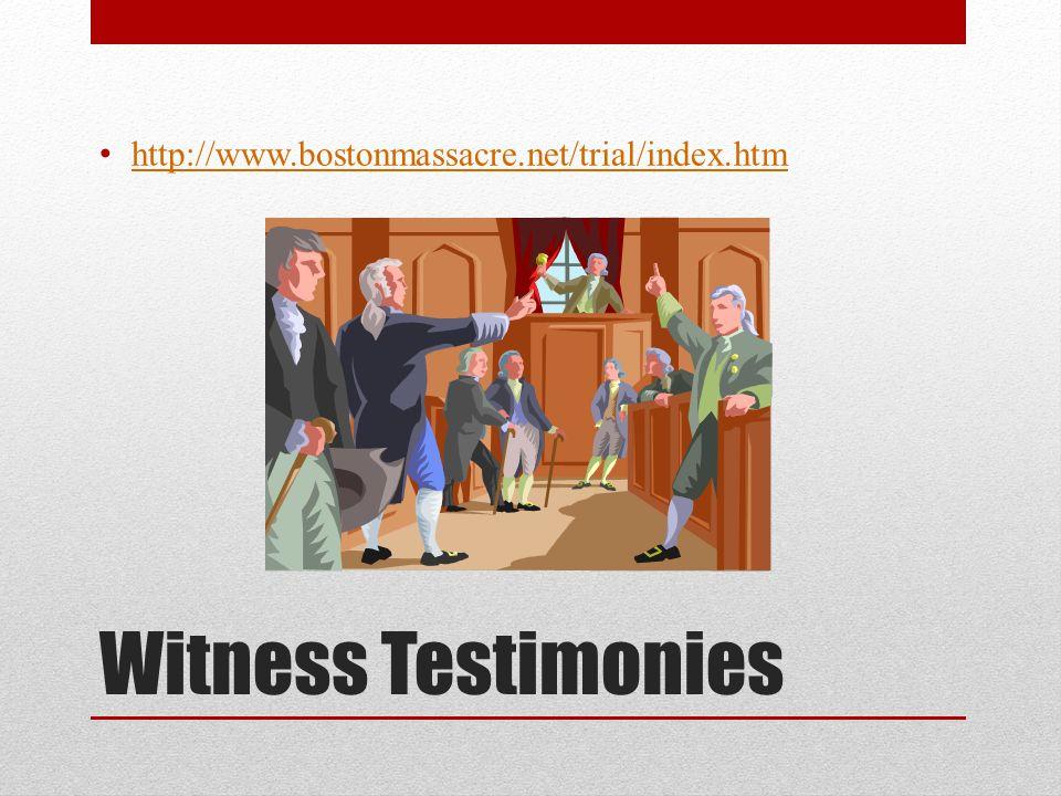 Witness Testimonies http://www.bostonmassacre.net/trial/index.htm