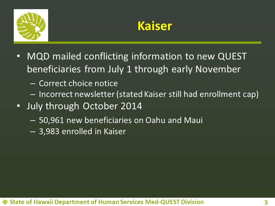 State of Hawaii Department of Human Services Med-QUEST Division Kaiser's % QUEST Enrollment Projected to increase to 10.1% of non-ABD members January 1, 2015 based on selections made through October 2014