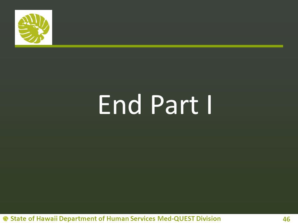 State of Hawaii Department of Human Services Med-QUEST Division End Part I 46