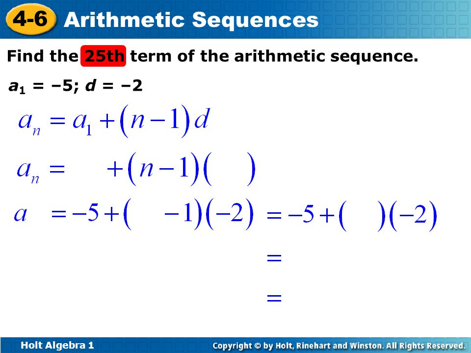 Holt Algebra 1 4-6 Arithmetic Sequences Find the 25th term of the arithmetic sequence.