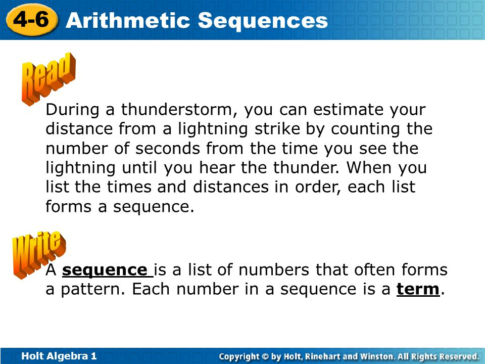 Holt Algebra 1 4-6 Arithmetic Sequences During a thunderstorm, you can estimate your distance from a lightning strike by counting the number of seconds from the time you see the lightning until you hear the thunder.