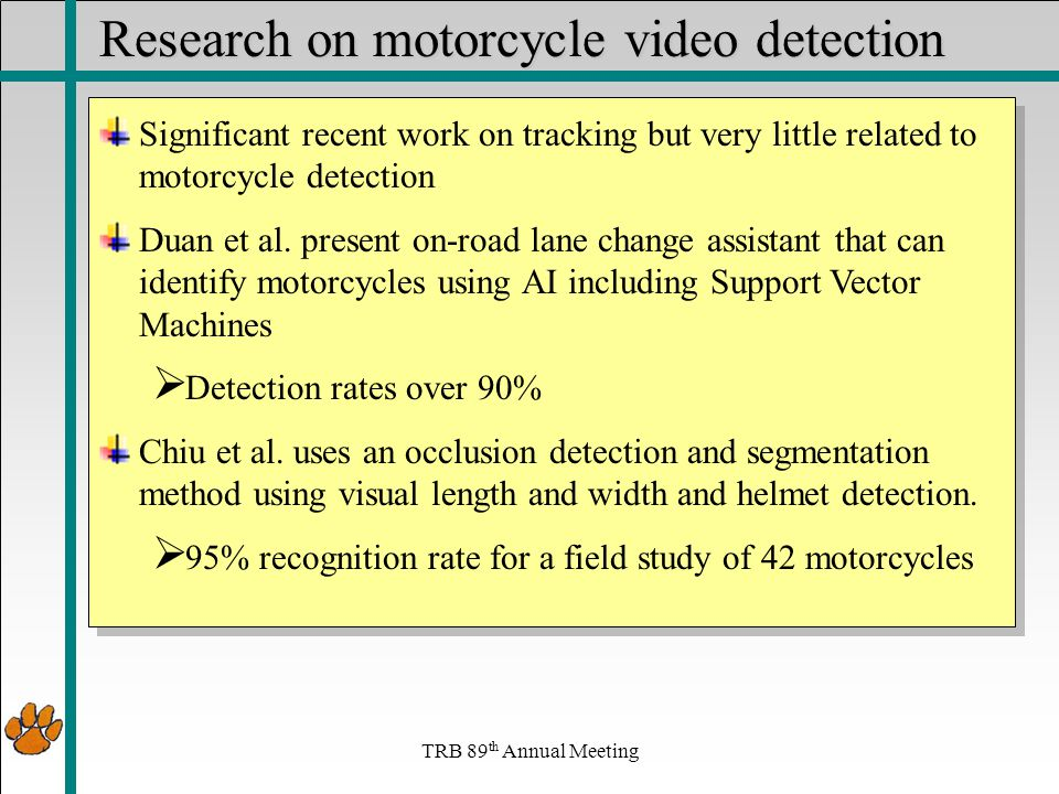 Research on motorcycle video detection Significant recent work on tracking but very little related to motorcycle detection Duan et al.