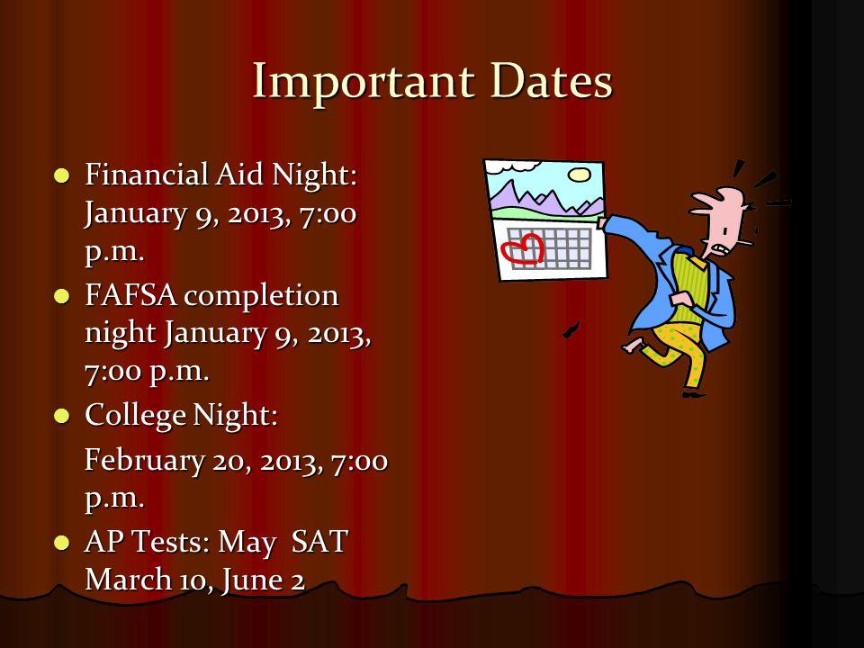 Important Dates Financial Aid Night: January 9, 2013, 7:00 p.m. Financial Aid Night: January 9, 2013, 7:00 p.m. FAFSA completion night January 9, 2013