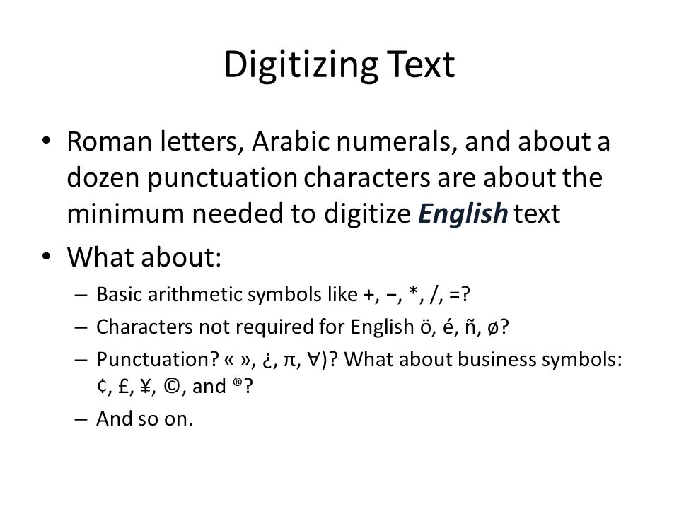Digitizing Text Roman letters, Arabic numerals, and about a dozen punctuation characters are about the minimum needed to digitize English text What ab