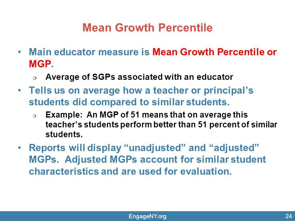 Mean Growth Percentile Main educator measure is Mean Growth Percentile or MGP.