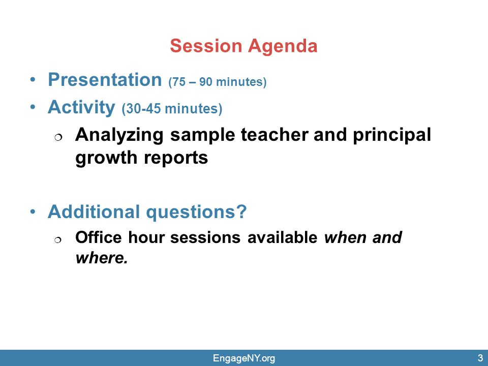Session Agenda Presentation (75 – 90 minutes) Activity (30-45 minutes)  Analyzing sample teacher and principal growth reports Additional questions.