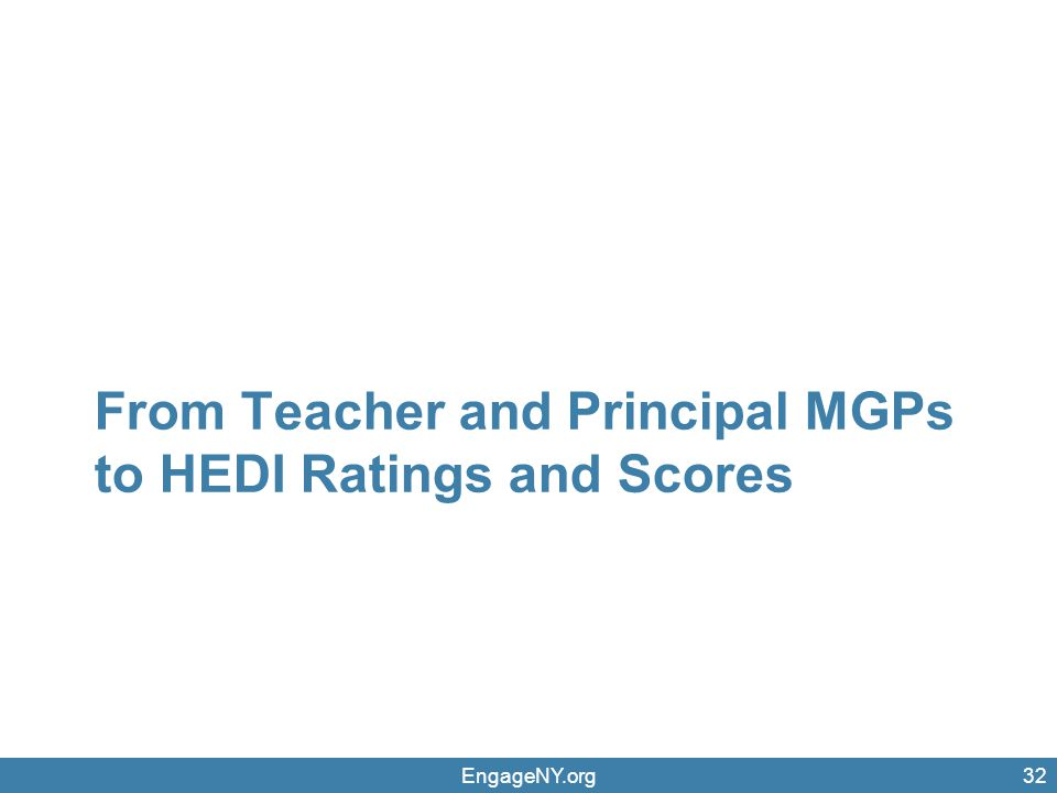 EngageNY.org32 From Teacher and Principal MGPs to HEDI Ratings and Scores