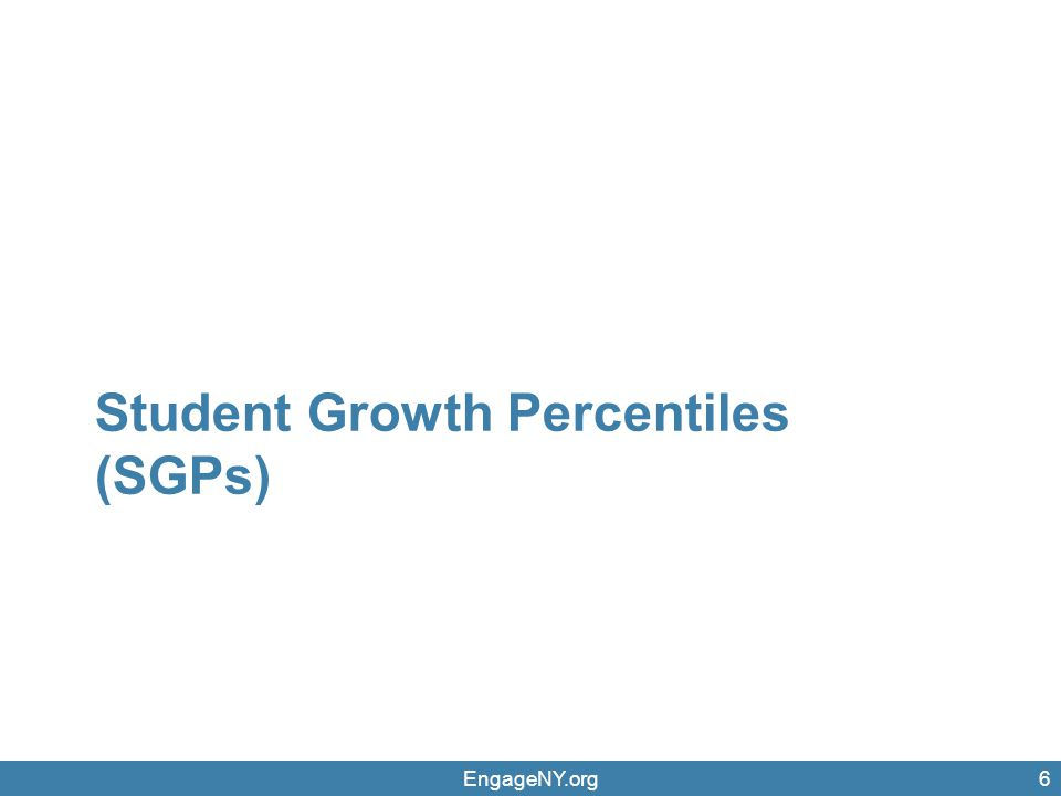 EngageNY.org6 Student Growth Percentiles (SGPs)