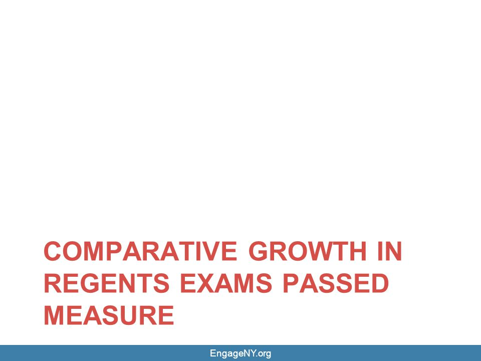 EngageNY.org COMPARATIVE GROWTH IN REGENTS EXAMS PASSED MEASURE