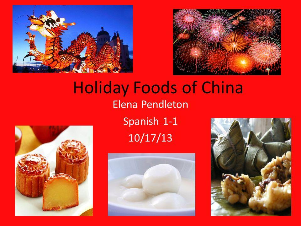 Holiday Foods of China Elena Pendleton Spanish 1-1 10/17/13