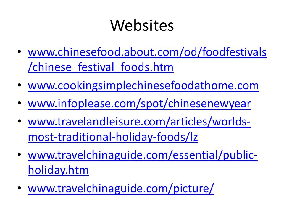 Websites www.chinesefood.about.com/od/foodfestivals /chinese_festival_foods.htm www.chinesefood.about.com/od/foodfestivals /chinese_festival_foods.htm