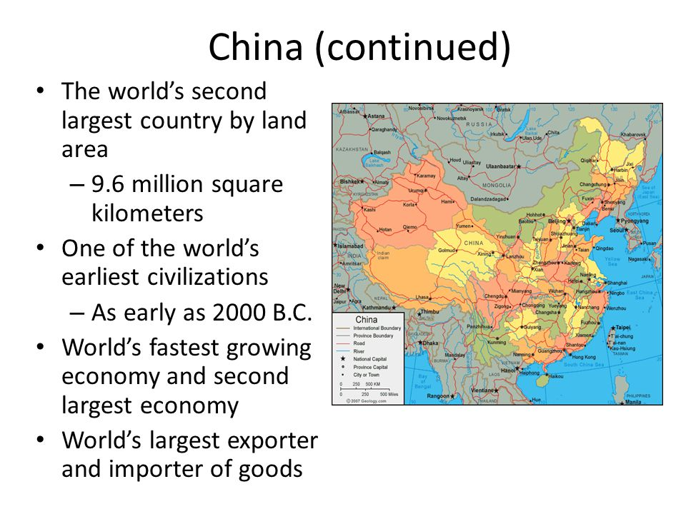 China (continued) The world's second largest country by land area – 9.6 million square kilometers One of the world's earliest civilizations – As early