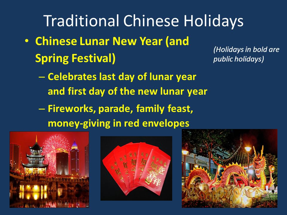 Traditional Chinese Holidays (continued) Lantern Festival – Chinese Valentine's Day – Celebrates first full moon of the new year – The last day of new year celebrations – Lantern parade
