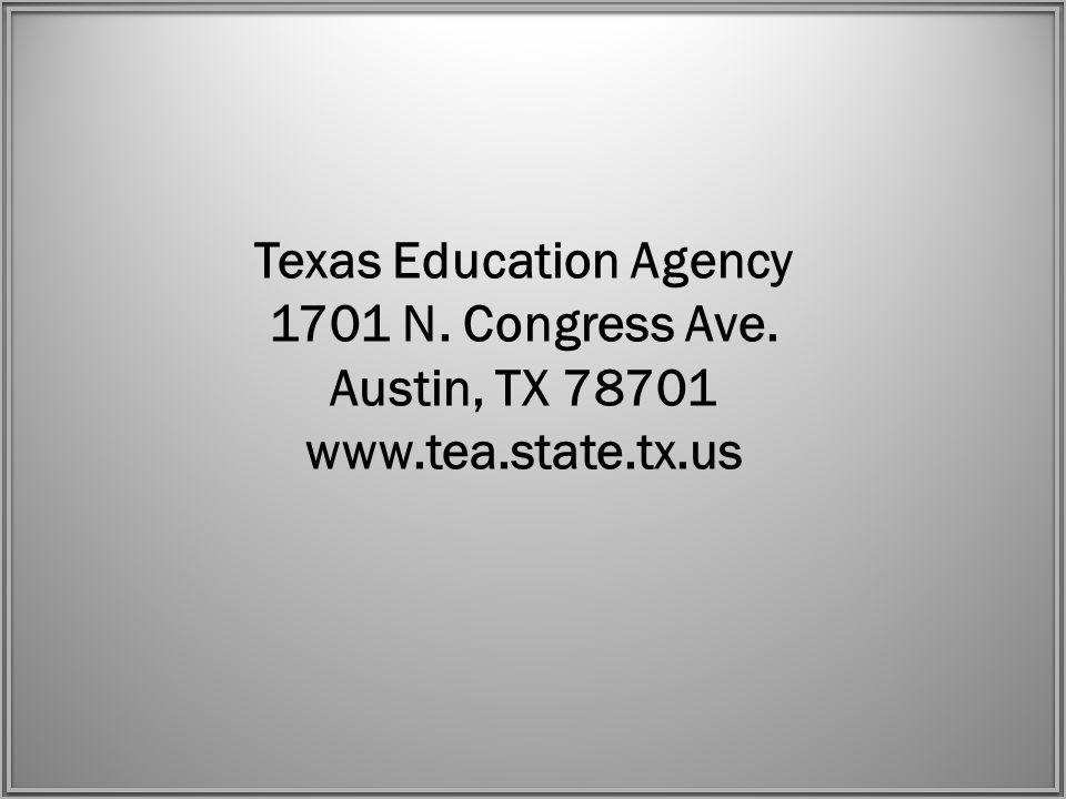 Texas Education Agency 1701 N. Congress Ave. Austin, TX 78701 www.tea.state.tx.us