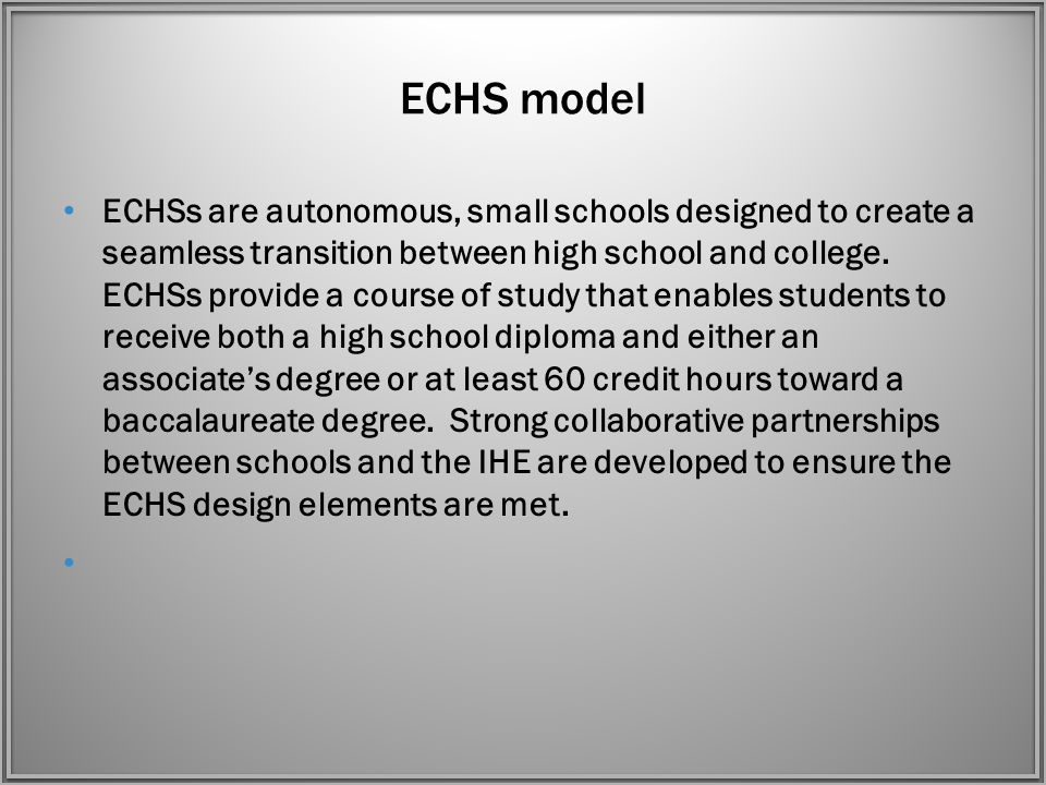 ECHS model ECHSs are autonomous, small schools designed to create a seamless transition between high school and college.