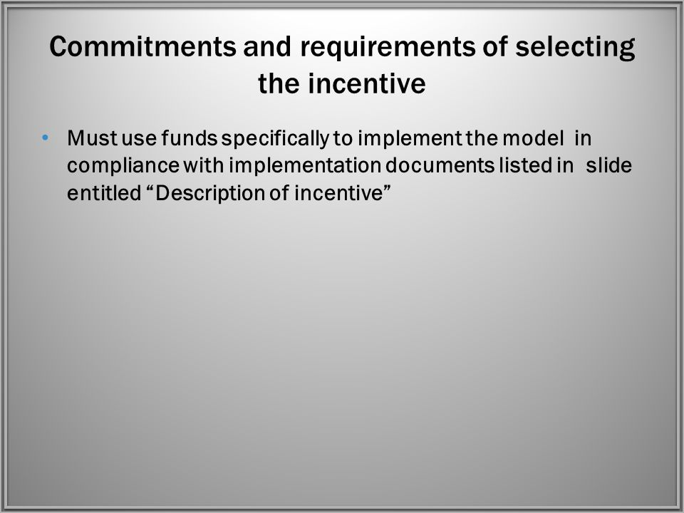 Considerations and interest in selecting the incentive This incentive is not for schools interested in beginning implementation of one of the models, but rather for those that have already begun implementation Implementation of these models is a multi-year process of at least five years.