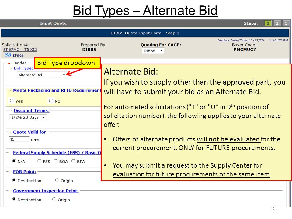 Bid Types – Alternate Bid 12 Alternate Bid: If you wish to supply other than the approved part, you will have to submit your bid as an Alternate Bid.