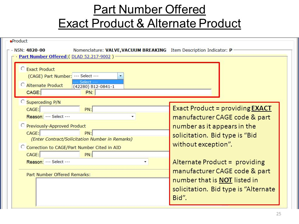 Part Number Offered Exact Product & Alternate Product 25 Exact Product = providing EXACT manufacturer CAGE code & part number as it appears in the sol