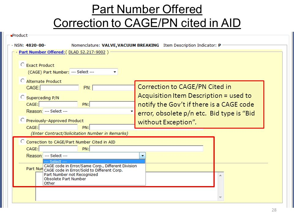 Part Number Offered Correction to CAGE/PN cited in AID 28 Correction to CAGE/PN Cited in Acquisition Item Description = used to notify the Gov't if there is a CAGE code error, obsolete p/n etc.