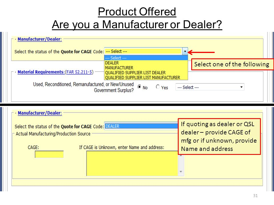Product Offered Are you a Manufacturer or Dealer? 31 Select one of the following If quoting as dealer or QSL dealer – provide CAGE of mfg or if unknow