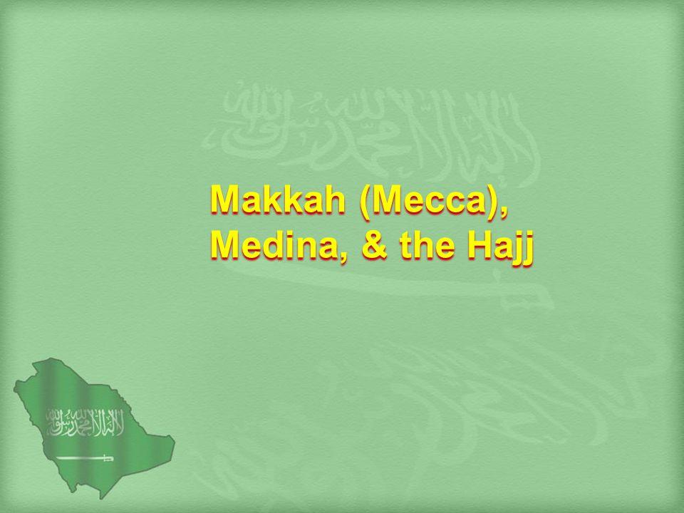 Makkah (Mecca), Medina, & the Hajj