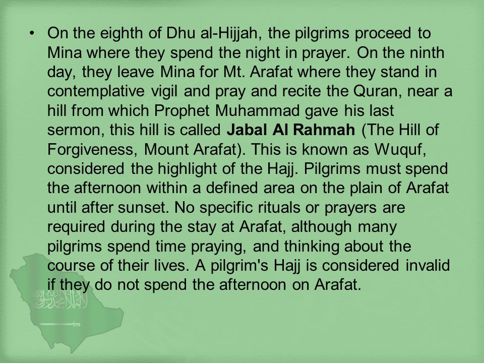 On the eighth of Dhu al-Hijjah, the pilgrims proceed to Mina where they spend the night in prayer.