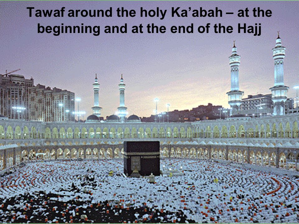 Tawaf around the holy Ka'abah – at the beginning and at the end of the Hajj