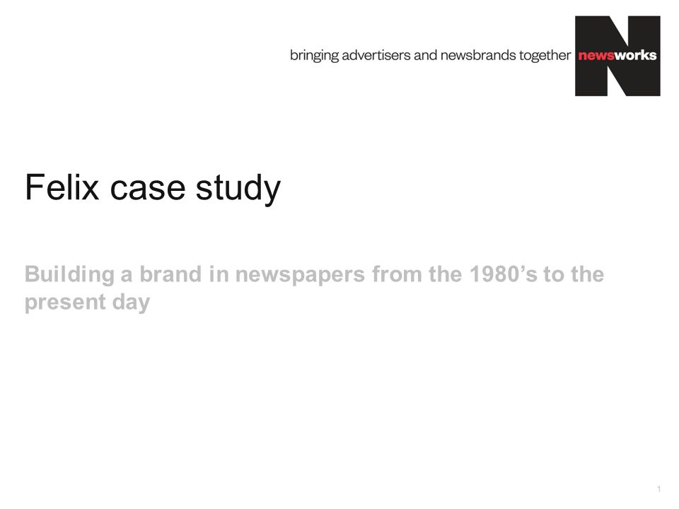 Felix case study 1 Building a brand in newspapers from the 1980's to the present day
