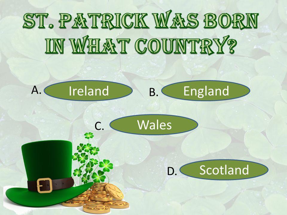 Ireland England Wales Scotland A. B. C. D.