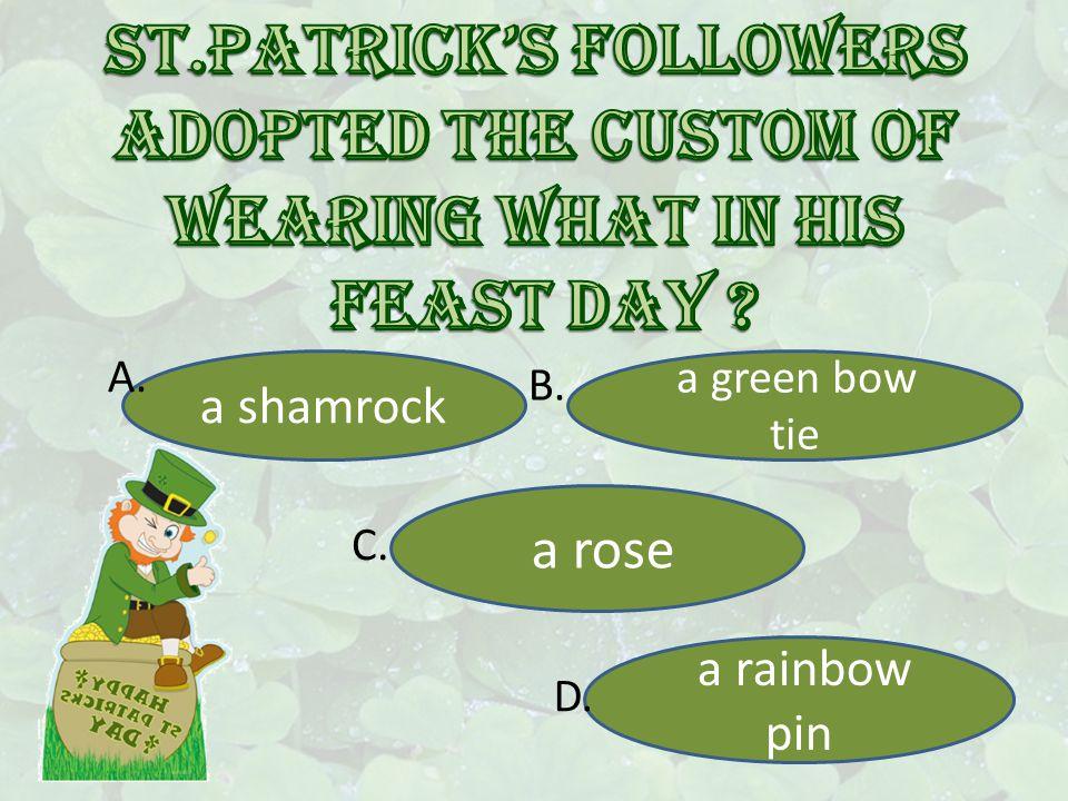a shamrock a green bow tie a rose a rainbow pin A. B. C. D.